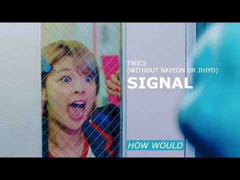 """How would TWICE sing """"SIGNAL"""" without Nayeon or Jihyo"""