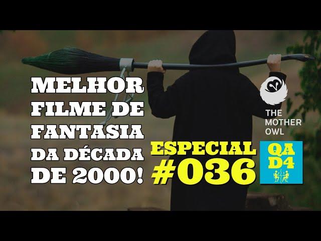#115 - Melhor filme de fantasia da década de 2000 - com The Mother Owl! (Especial #036)
