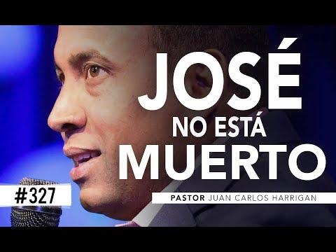 #327 José NO está muerto - Pastor Juan Carlos Harrigan