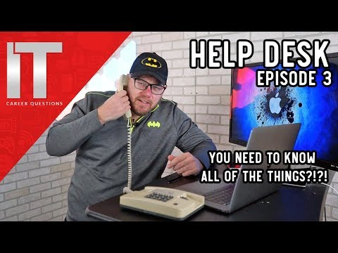 You Need to Know Everything to Work in Help Desk (Not Really) – Episode 3