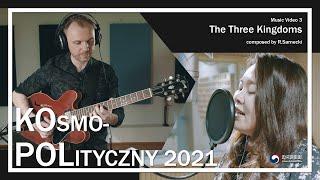 KOsmo-POLityczny 2021 - Music Video3 THE THREE KINGDOMS