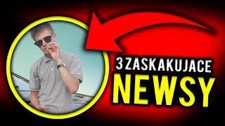 3 ZASKAKUJĄCE NEWS'Y KTÓRE ROZWALĄ CI ŁEB!!
