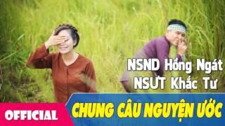 [Hát Chèo Lời Mới 2017] Chung Câu Nguyện Ước - NSND Hồng Ngát ft. NSƯT Khắc Tư