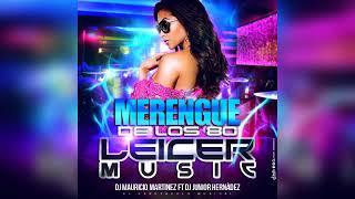 Merengue De Los 80 · Leicer Music | Dj Mauricio Martinez Ft Dj Junior Hernández