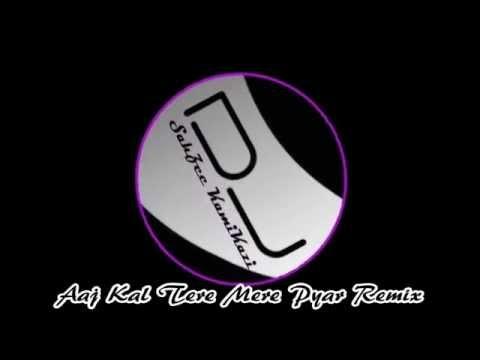 Aaj Kal Tere Mere Pyar Remix