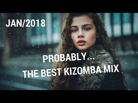 Probably… The Best Kizomba Mix | 2018 January