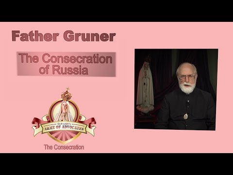 Video Compilation– Father Gruner speaks on the Consecration
