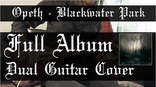 Opeth - Blackwater Park (Full Album - Dual Guitar Cover)