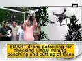SMART drone patrolling for checking illegal mining, poaching and cutting of trees - ANI News