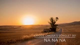 Na Na Na - Kayode Omosa