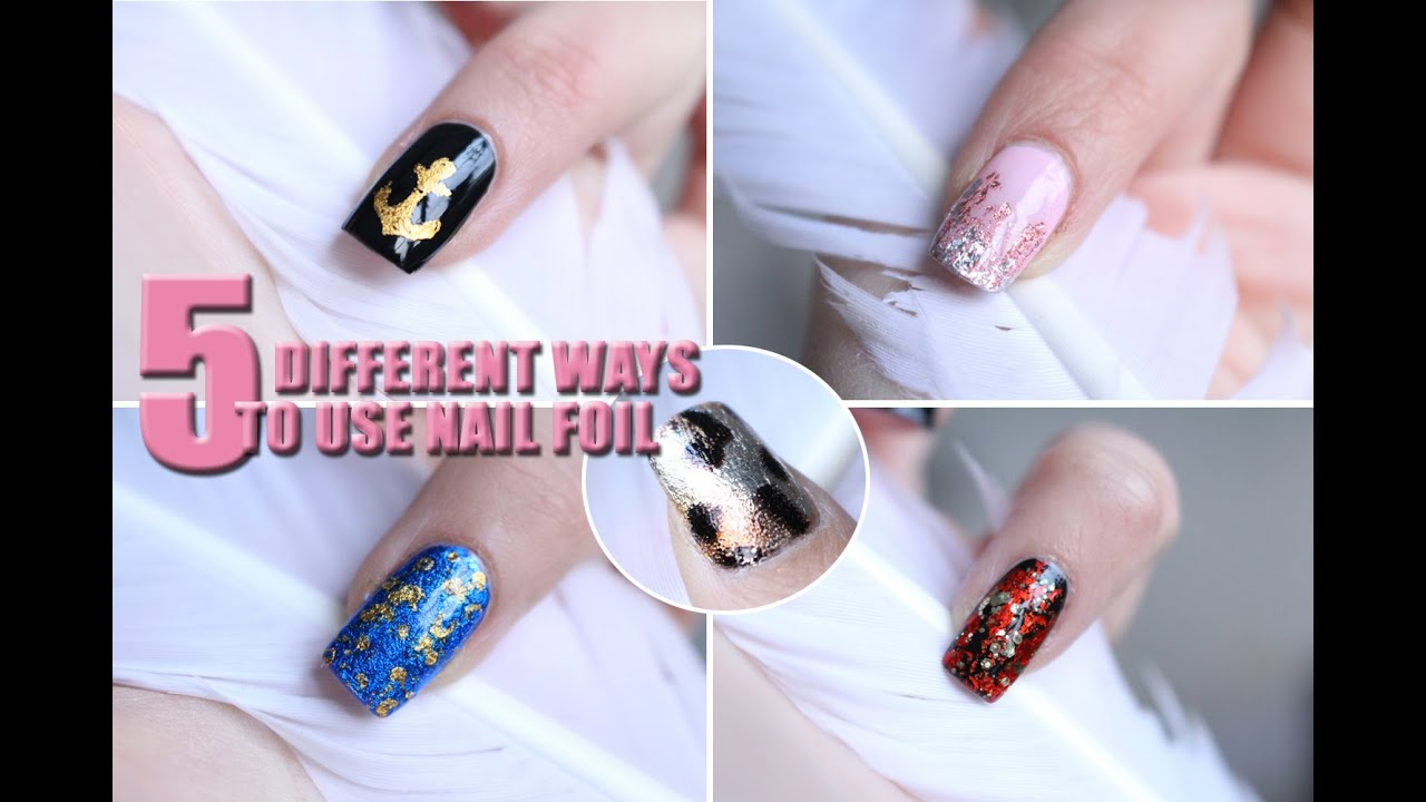 5 DIFFERENT WAYS TO USE NAIL FOIL - YouTube