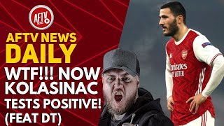 WTF!!! Now Kolasinac Tests Positive! (Feat DT) | AFTV News Daily