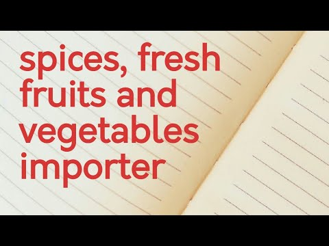 Spices, fresh fruits and vegetables importer