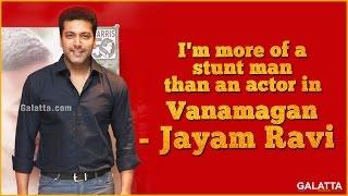 I'm more of a stunt man than an actor in Vanamagan - Jayam Ravi
