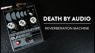 Riff And Run: Death By Audio Reverberation Machine Reverb Demo