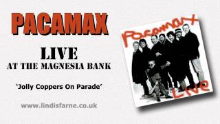 Pacamax - Jolly Coppers on Parade (Live @ the Magnesia Bank)
