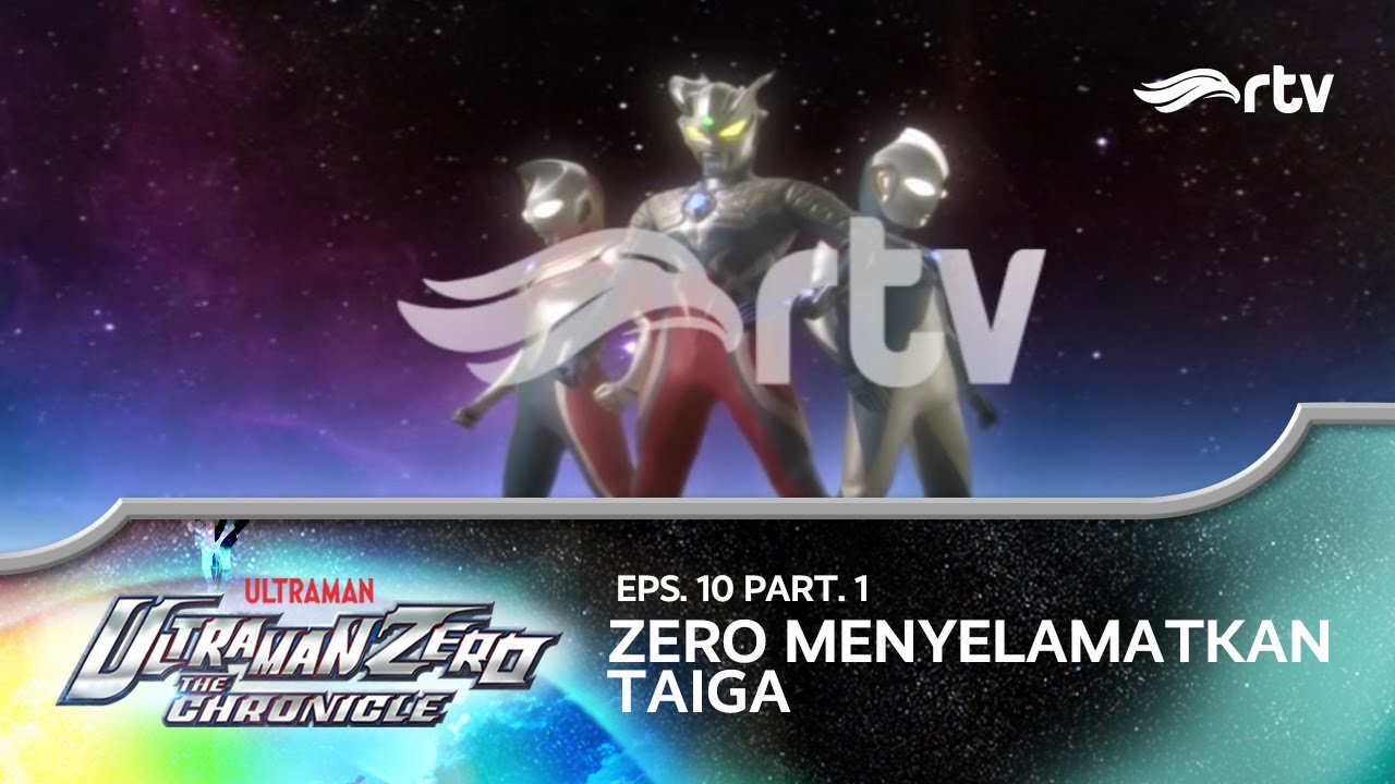 Ultraman Zero The Chronicle RTV : Zero Menyelamatkan Taiga (Eps 10, Part 1)