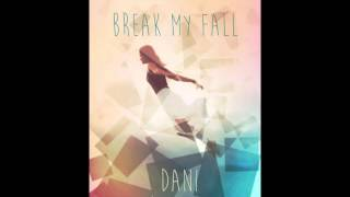 Break My Fall - DANI