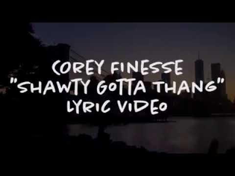 Corey Finesse - Shawty gotta thang