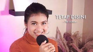 TETAP DISINI - TRI SUAKA   Cover by Nabila Maharani