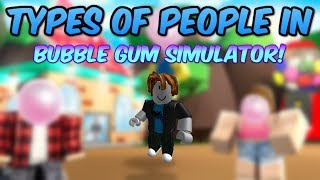 *NEW* Types Of People In Bubble Gum Simulator... (Roblox Bubble Gum Simulator)