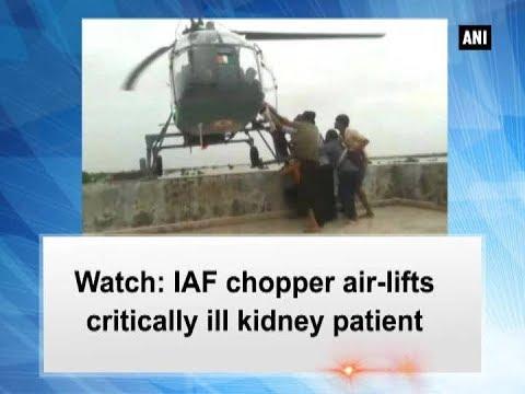 Watch: IAF chopper air-lifts critically ill kidney patient - Gujarat News