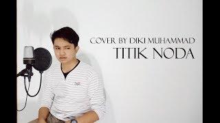 [1.45 MB] Diki Welksman - Titik Noda (Cover)
