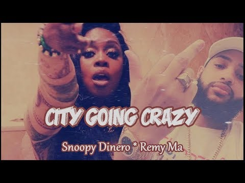 City Going Crazy  ~ Snoopy Dinero Ft Remy Ma