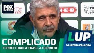 """LUP: """"No creo que el equipo haya jugado mal"""": Ricardo Ferretti"""