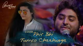 Phir bhi tumko chahunga female version | Raashi Sood | Arijit Singh | Cover song lover'z