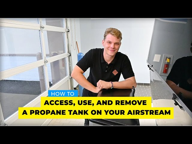 How to Access, Use, and Remove a Propane Tank on Your Airstream Travel Trailer