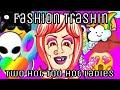 Fashion Trashin 26; Two Hot Too Hot Ladies