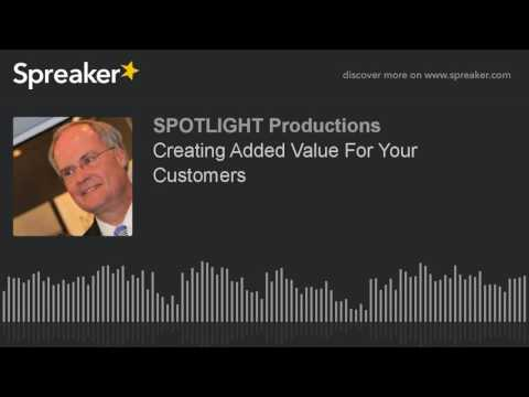 Creating Added Value For Your Customers