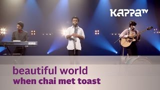Beautiful World - When Chai Met Toast - Music Mojo Season 3 - Kappa TV