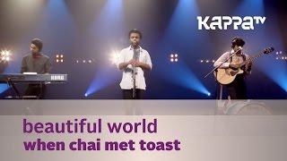 Beautiful World - When Chai Met Toast - Music Mojo Season 3 - Kappa TV