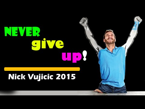 Never give up - must watch . Nick Vujicic 2015