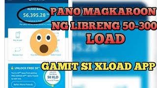 XLOAD APP| NAMIMIGAY NG LIBRENG LOAD P50-P300 TO ALL NETWORK