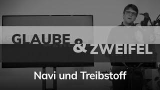 Glaube und Zweifel - Navi und Treibstoff - Maiko Müller