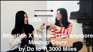 Attention/We Don't Talk Anymore (Charlie Puth Mashup) | Do to Ti 3000 Miles Cover