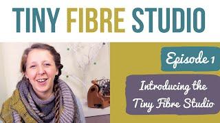 Tiny Fibre Studio Episode 1
