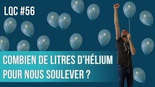 Video Combien de litres d'hélium pour nous soulever ? LQC #56 download MP3, 3GP, MP4, WEBM, AVI, FLV Desember 2017