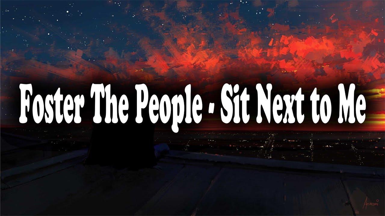 Gas Close To Me >> Foster The People Sit Next To Me Lyrics
