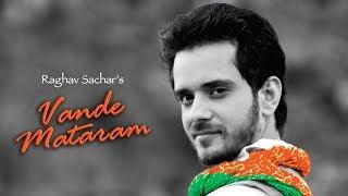 Vande Mataram | Raghav Sachar | Full Song