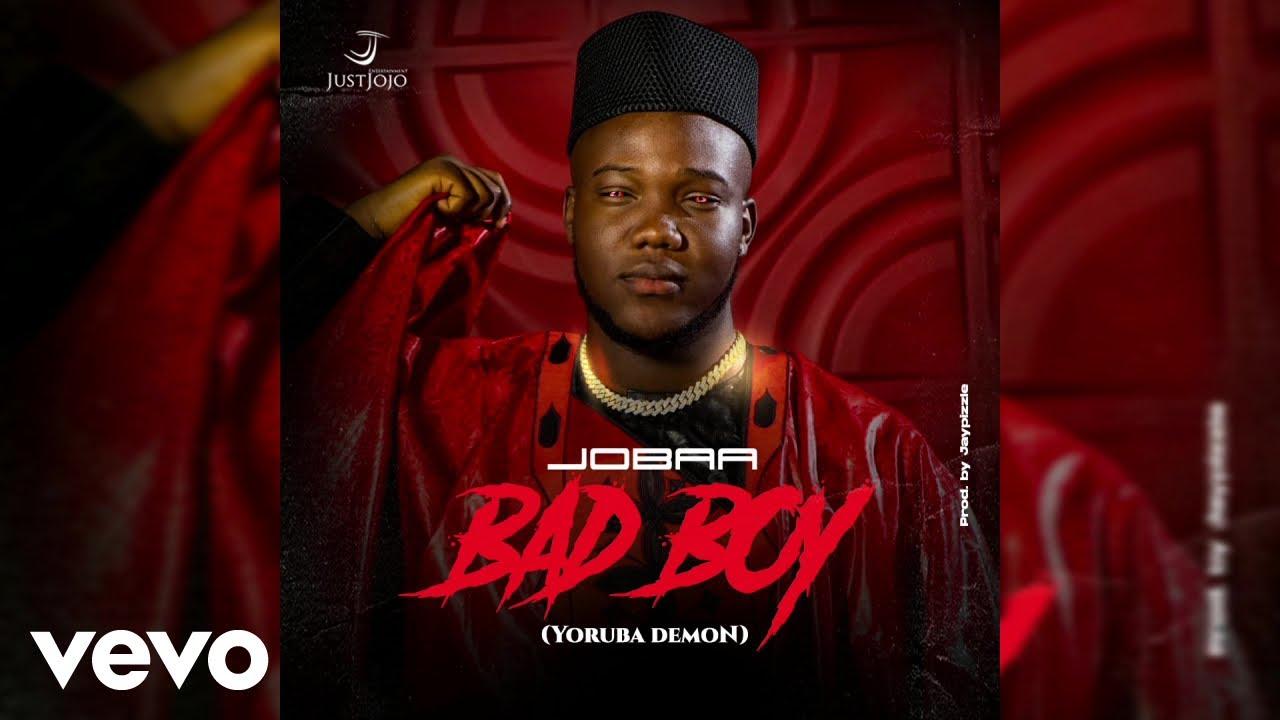 Download Jobaa - Bad Boy (Yoruba Demon) Audio