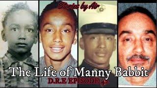 The Story of Manny Babbit. VIETNAM WAR VET W/ PTSD & PARANOID SCHIZOPHRENIA D.R.E EPISODE 42