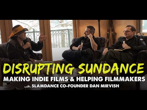 Disrupting Sundance & Helping Filmmakers with Slamdance Co-Founder Dan Mirvish