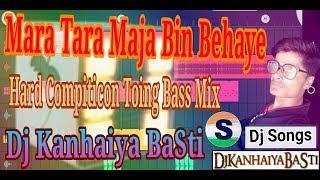 Gambar cover Mara Tara Maja Bin Behaye Hard Compiticon Toing Mix Dj Kanhaiya BaSti