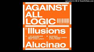 Against All Logic - Illusions of Shameless Abundance (feat. Lydia Lunch)