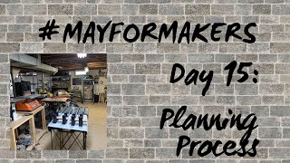#MAYFORMAKERS Day 15: Planning Process
