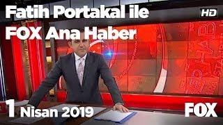 1 Nisan 2019 Fatih Portakal ile FOX Ana Haber